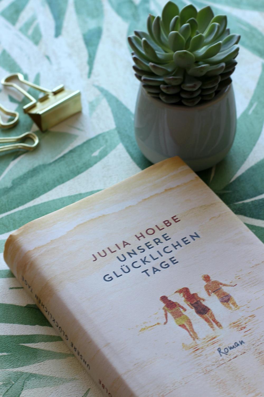 Unsere glücklichen Tage von Julia Holbe